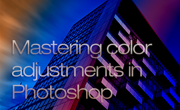 Mastering Color Adjustments in Photoshop